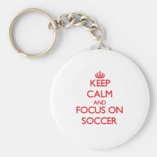 Keep calm and focus on Soccer Key Chains