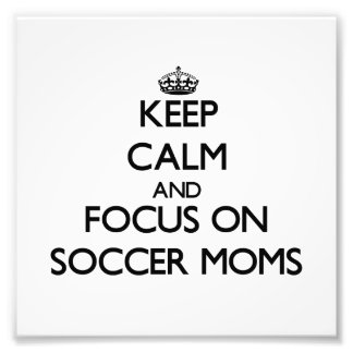 Keep Calm and focus on Soccer Moms Photo Print