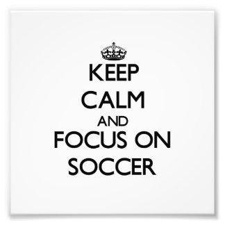 Keep Calm and focus on Soccer Photograph