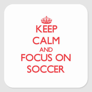 Keep Calm and focus on Soccer Square Sticker