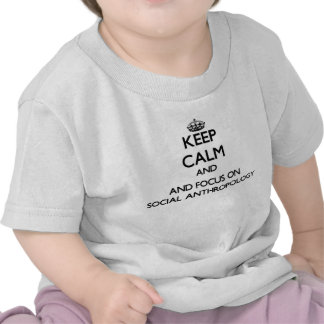 Keep calm and focus on Social Anthropology T-shirts