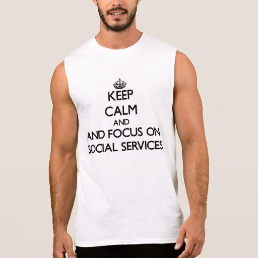 Keep calm and focus on Social Services Sleeveless Shirt