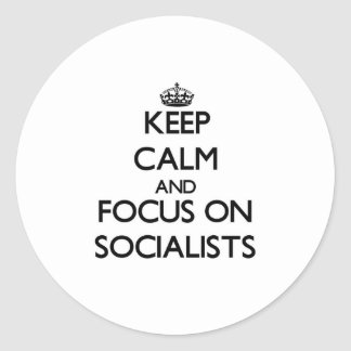 Keep Calm and focus on Socialists Round Sticker