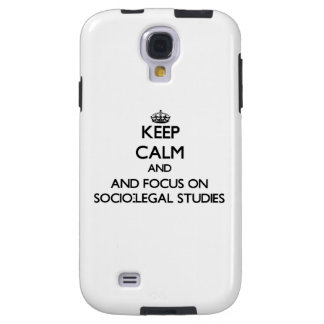Keep calm and focus on Socio-Legal Studies Galaxy S4 Case