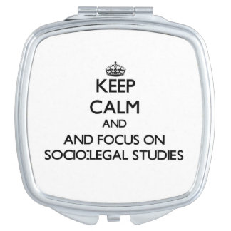 Keep calm and focus on Socio-Legal Studies Mirrors For Makeup