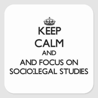 Keep calm and focus on Socio-Legal Studies Square Stickers