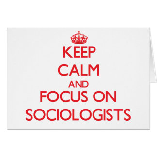 Keep Calm and focus on Sociologists Greeting Cards