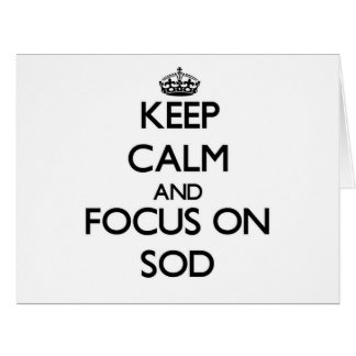 Keep Calm and focus on Sod Greeting Cards