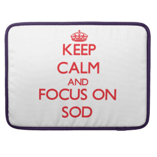 Keep Calm and focus on Sod Sleeves For MacBook Pro