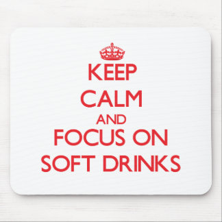 Keep Calm and focus on Soft Drinks Mouse Pads