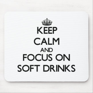 Keep Calm and focus on Soft Drinks Mousepad