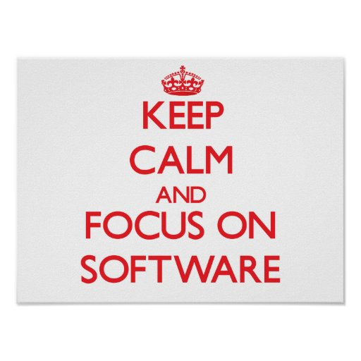 Keep Calm and focus on Software Posters