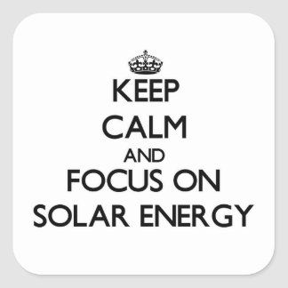 Keep Calm and focus on Solar Energy Square Sticker