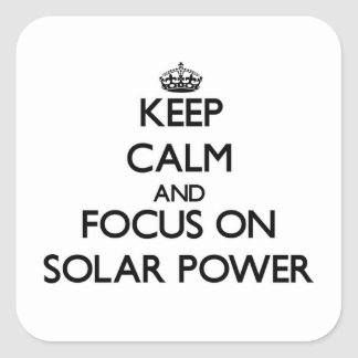 Keep Calm and focus on Solar Power Square Sticker