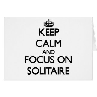 Keep Calm and focus on Solitaire Cards
