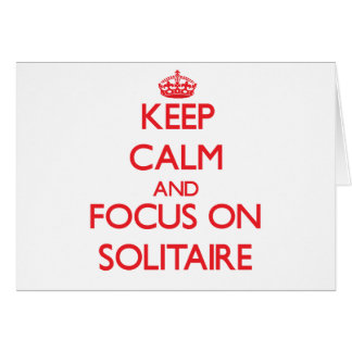 Keep Calm and focus on Solitaire Greeting Card