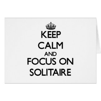 Keep Calm and focus on Solitaire Greeting Cards