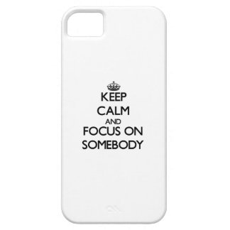 Keep Calm and focus on Somebody iPhone 5 Cover