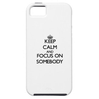 Keep Calm and focus on Somebody iPhone 5 Covers