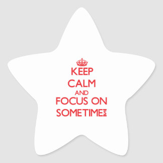 Keep Calm and focus on Sometimes Sticker