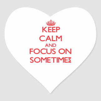 Keep Calm and focus on Sometimes Heart Sticker