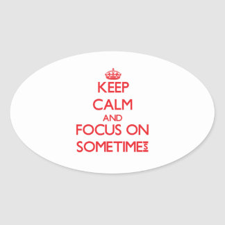 Keep Calm and focus on Sometimes Stickers