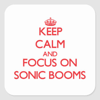Keep Calm and focus on Sonic Booms Square Stickers
