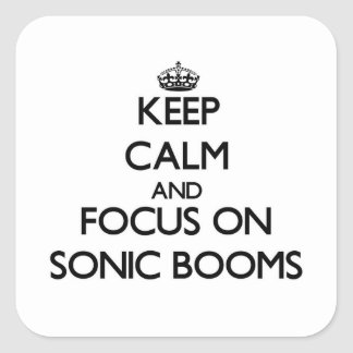 Keep Calm and focus on Sonic Booms Square Sticker