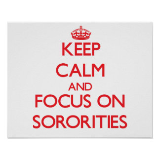 Keep Calm and focus on Sororities Posters