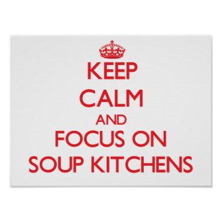 Keep Calm and focus on Soup Kitchens Print