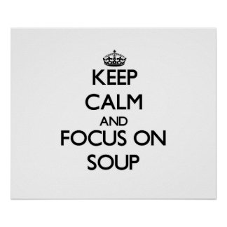 Keep Calm and focus on Soup Poster