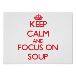 Keep Calm and focus on Soup Posters
