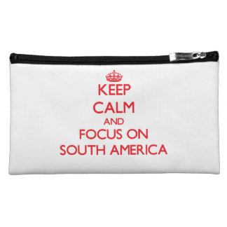Keep Calm and focus on South America Cosmetic Bags