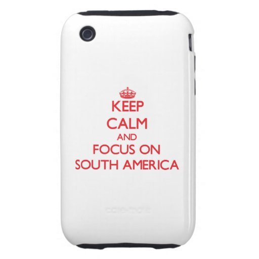 Keep Calm and focus on South America iPhone 3 Tough Case