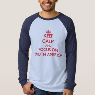 Keep Calm and focus on South America Tshirts