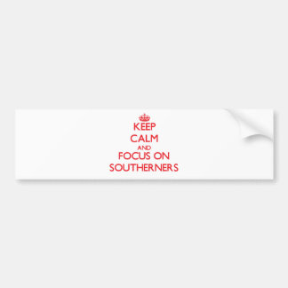 Keep Calm and focus on Southerners Bumper Sticker