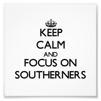 Keep Calm and focus on Southerners Photograph