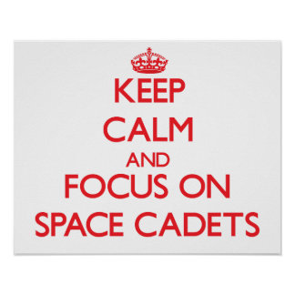 Keep Calm and focus on Space Cadets Poster