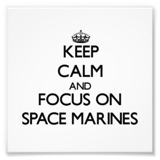 Keep Calm and focus on Space Marines Photographic Print