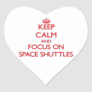 Keep Calm and focus on Space Shuttles Heart Stickers