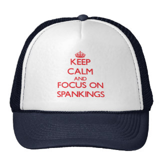 Keep Calm and focus on Spankings Trucker Hats