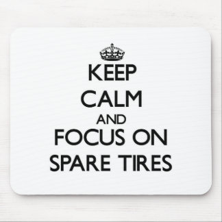 Keep Calm and focus on Spare Tires Mousepad
