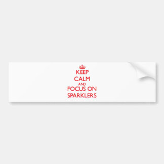 Keep Calm and focus on Sparklers Car Bumper Sticker