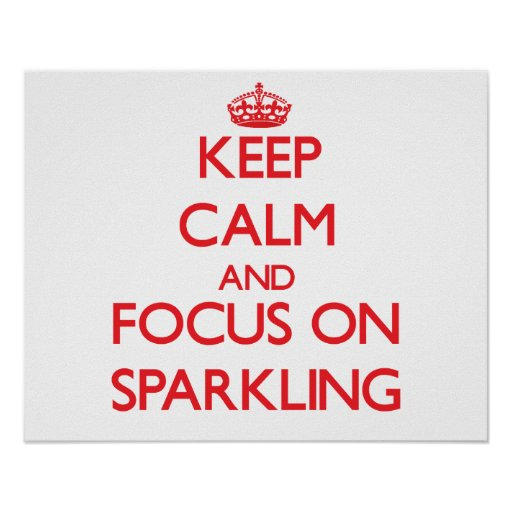 Keep Calm and focus on Sparkling Poster