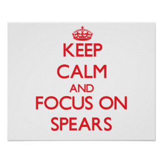 Keep Calm and focus on Spears Posters