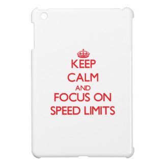 Keep Calm and focus on Speed Limits iPad Mini Cases