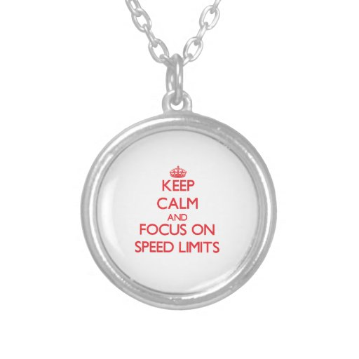 Keep Calm and focus on Speed Limits Necklaces
