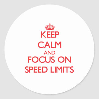 Keep Calm and focus on Speed Limits Round Sticker