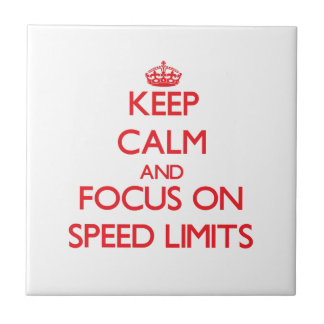 Keep Calm and focus on Speed Limits Ceramic Tile