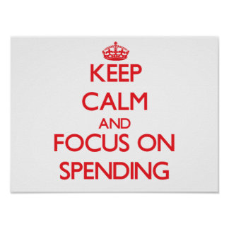 Keep Calm and focus on Spending Poster